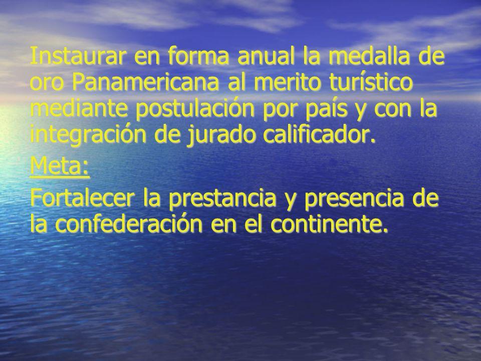 Instaurar en forma anual la medalla de oro Panamericana al merito turístico mediante postulación por país y con la integración de jurado calificador.