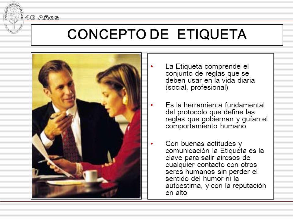 CONCEPTO DE ETIQUETA La Etiqueta comprende el conjunto de reglas que se deben usar en la vida diaria (social, profesional) Es la herramienta fundament