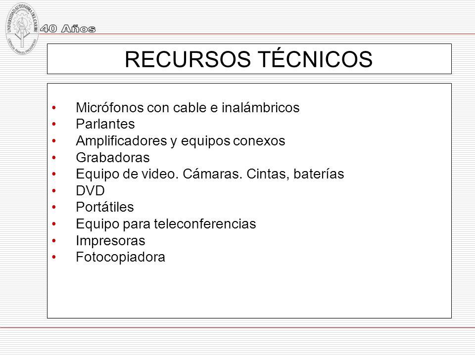 RECURSOS TÉCNICOS Micrófonos con cable e inalámbricos Parlantes Amplificadores y equipos conexos Grabadoras Equipo de video. Cámaras. Cintas, baterías