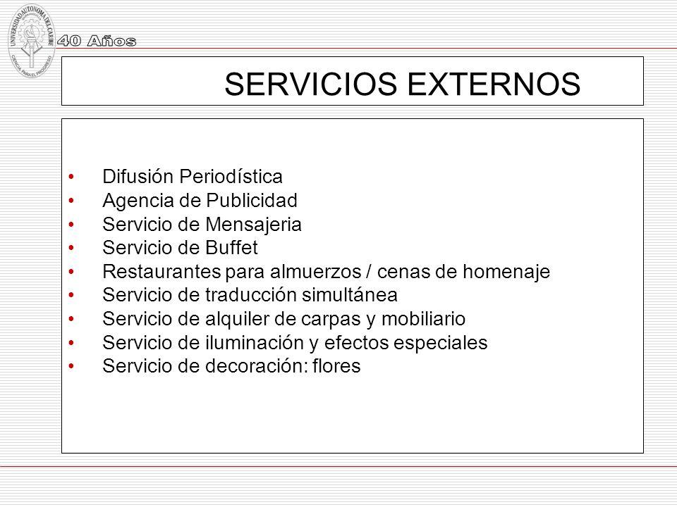 SERVICIOS EXTERNOS Difusión Periodística Agencia de Publicidad Servicio de Mensajeria Servicio de Buffet Restaurantes para almuerzos / cenas de homena