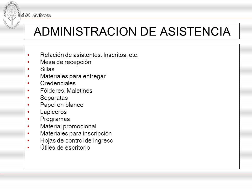 ADMINISTRACION DE ASISTENCIA Relación de asistentes. Inscritos, etc. Mesa de recepción Sillas Materiales para entregar Credenciales Fólderes. Maletine
