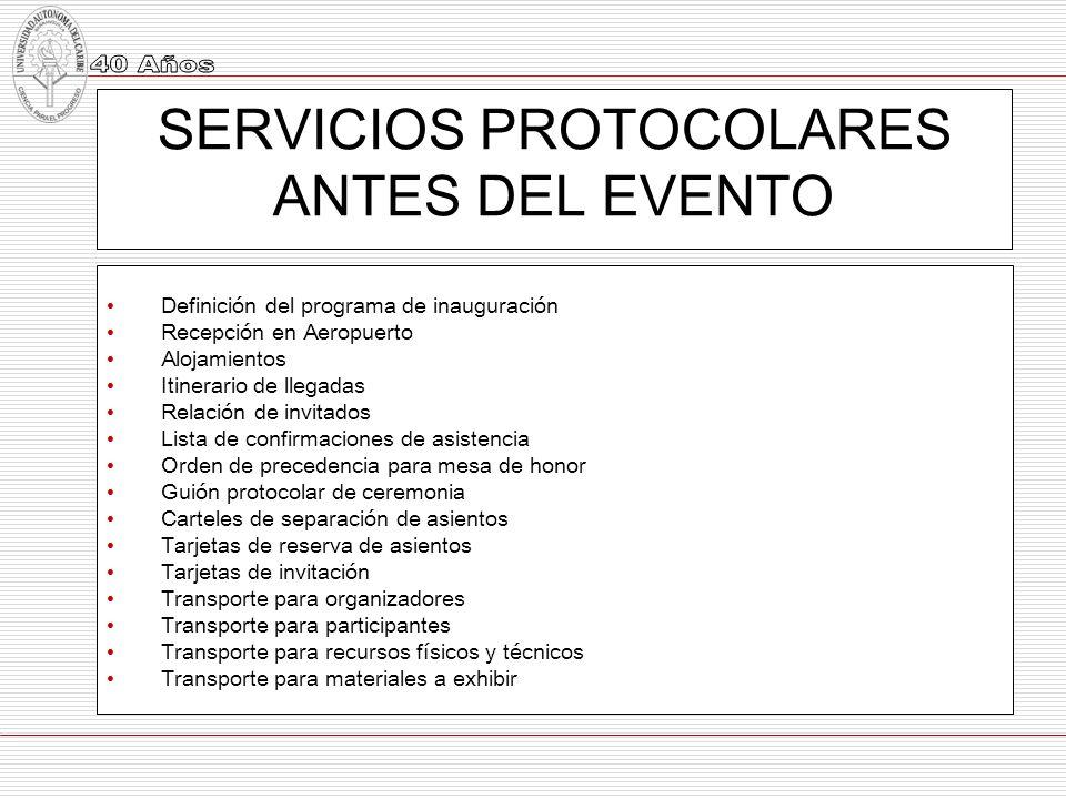 SERVICIOS PROTOCOLARES ANTES DEL EVENTO Definición del programa de inauguración Recepción en Aeropuerto Alojamientos Itinerario de llegadas Relación d