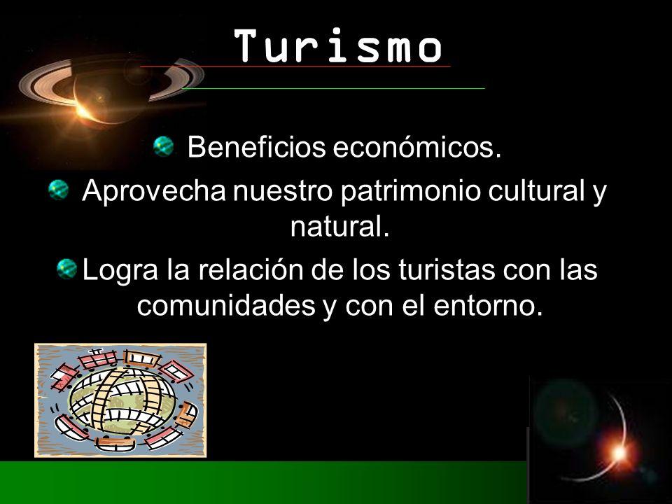 Beneficios económicos. Aprovecha nuestro patrimonio cultural y natural.