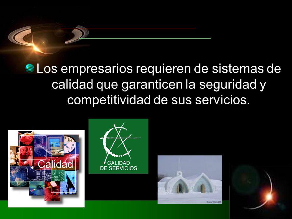 Los empresarios requieren de sistemas de calidad que garanticen la seguridad y competitividad de sus servicios.