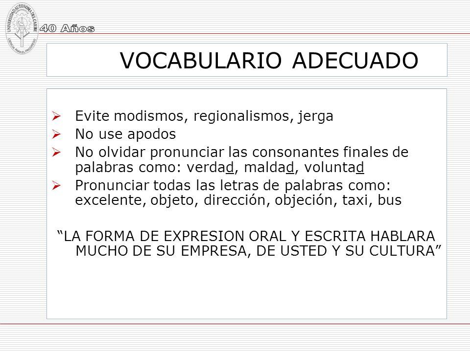 VOCABULARIO ADECUADO Evite modismos, regionalismos, jerga No use apodos No olvidar pronunciar las consonantes finales de palabras como: verdad, maldad