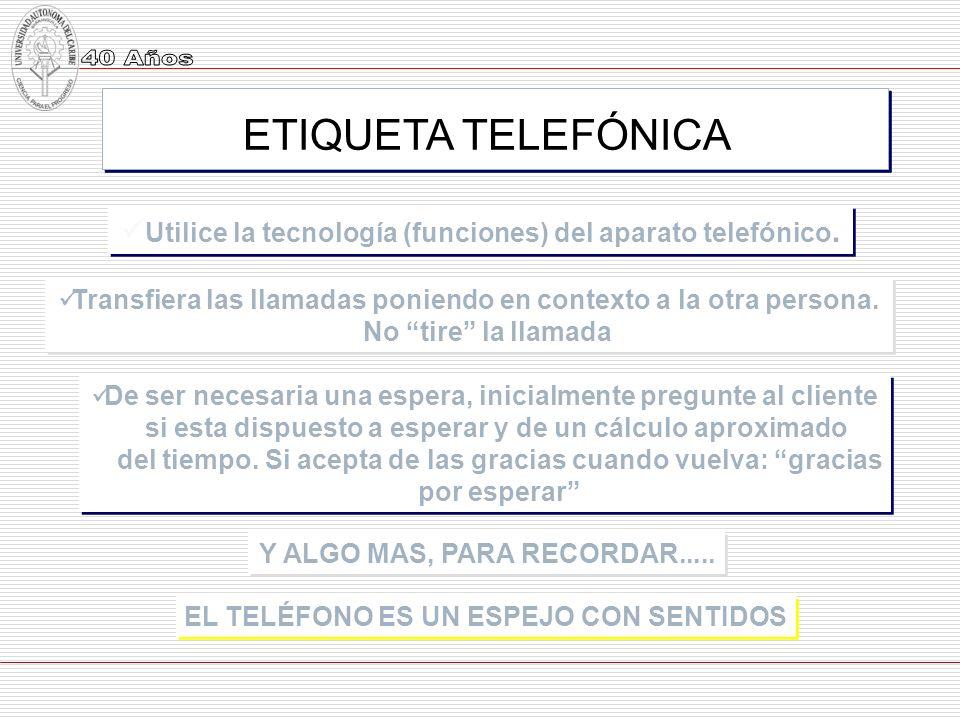 Utilice la tecnología (funciones) del aparato telefónico. Transfiera las llamadas poniendo en contexto a la otra persona. No tire la llamada Transfier