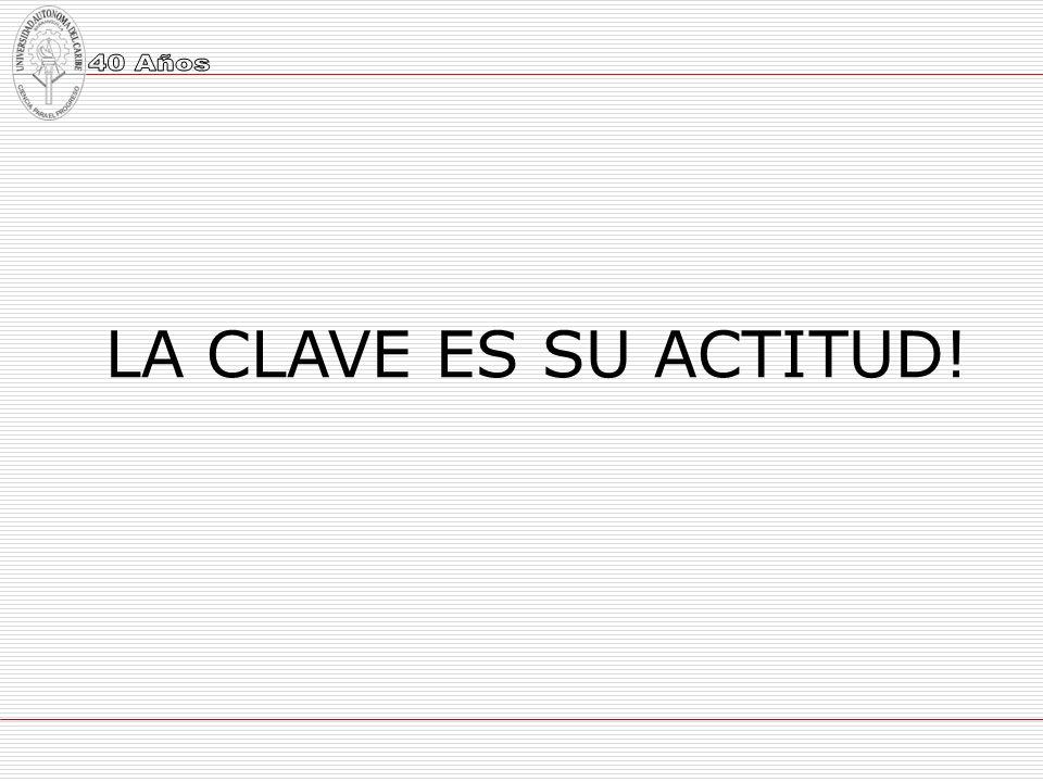 LA CLAVE ES SU ACTITUD!