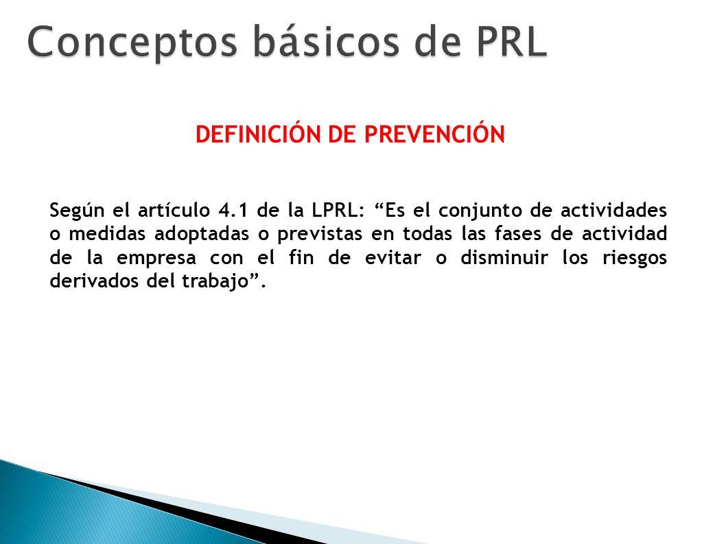 DEFINICIÓN DE PREVENCIÓN Según el artículo 4.1 de la LPRL: Es el conjunto de actividades o medidas adoptadas o previstas en todas las fases de activid