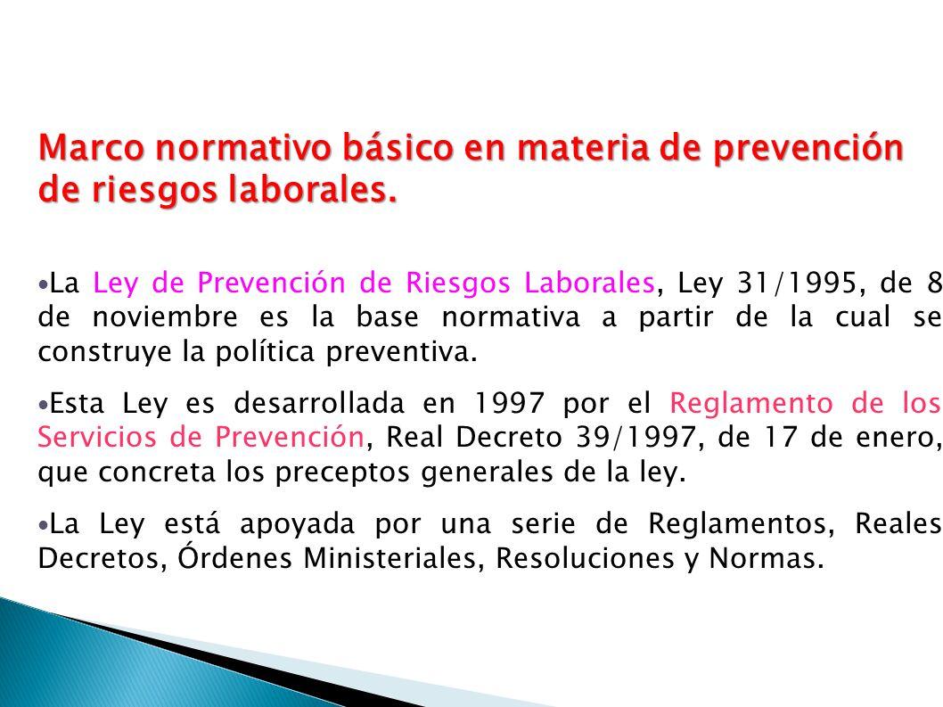 Marco normativo básico en materia de prevención de riesgos laborales. La Ley de Prevención de Riesgos Laborales, Ley 31/1995, de 8 de noviembre es la