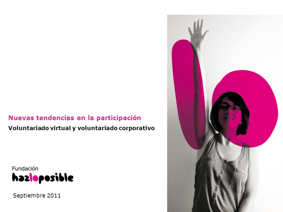 Nuevas tendencias en la participación Voluntariado virtual y voluntariado corporativo Septiembre 2011