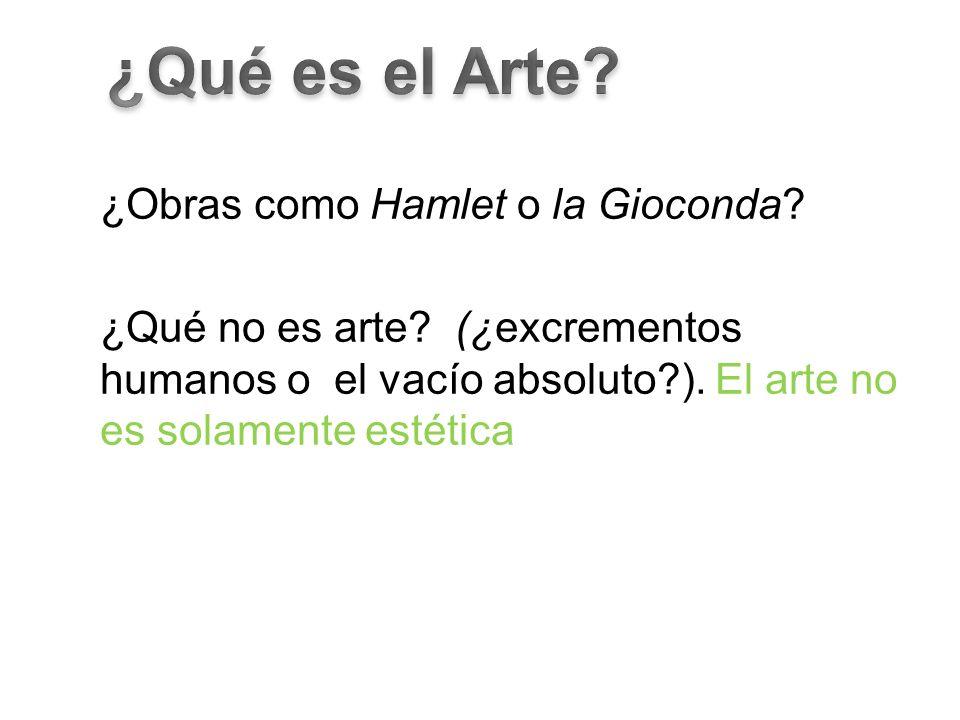 ¿Qué no es arte? (¿excrementos humanos o el vacío absoluto?). El arte no es solamente estética