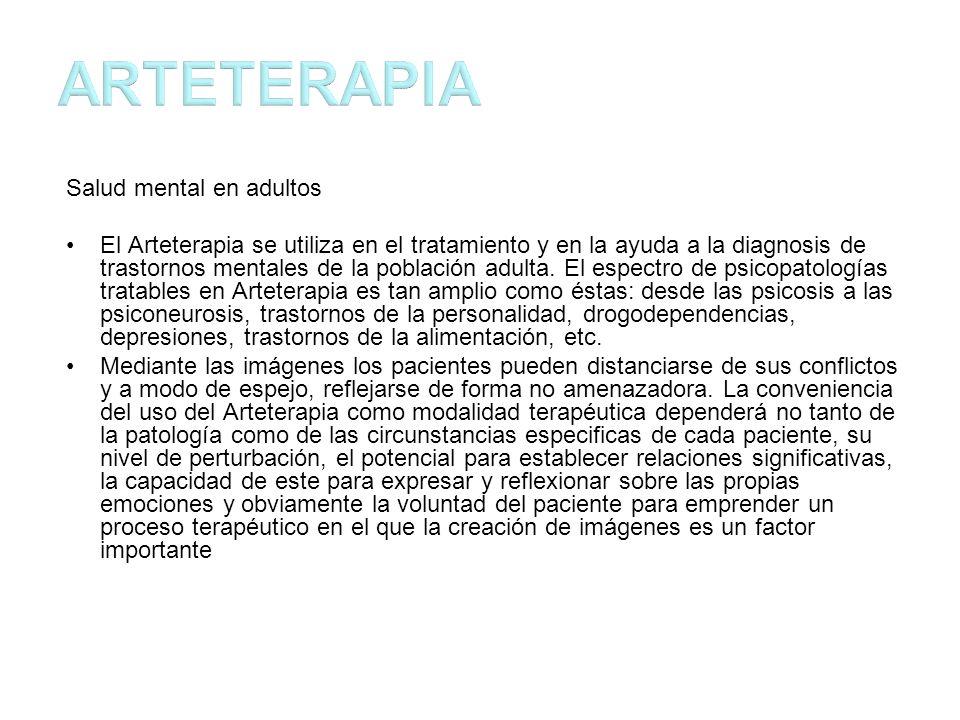 Salud mental en adultos El Arteterapia se utiliza en el tratamiento y en la ayuda a la diagnosis de trastornos mentales de la población adulta.