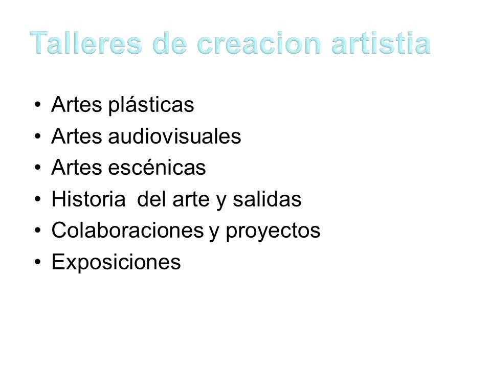 Artes plásticas Artes audiovisuales Artes escénicas Historia del arte y salidas Colaboraciones y proyectos Exposiciones