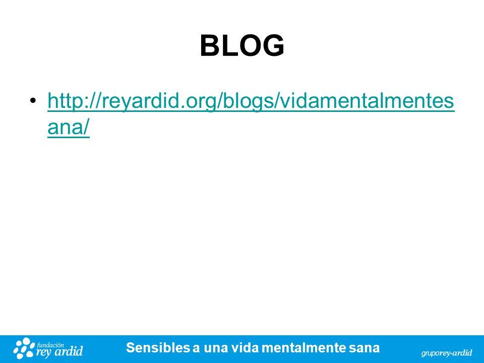 BLOG http://reyardid.org/blogs/vidamentalmentes ana/http://reyardid.org/blogs/vidamentalmentes ana/ Sensibles a una vida mentalmente sana