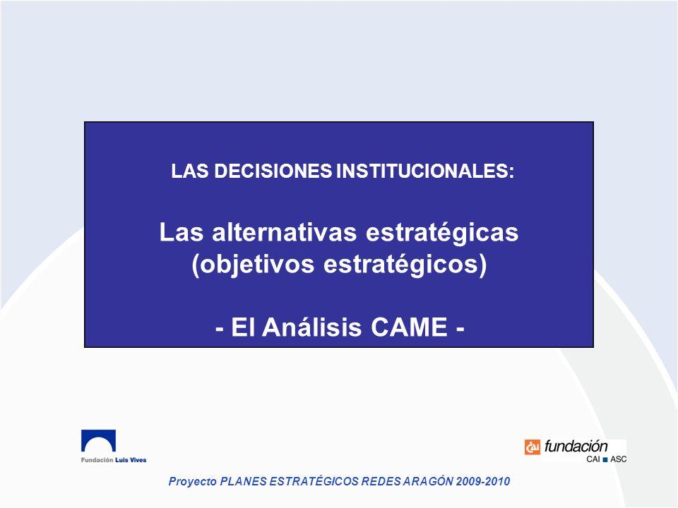 Proyecto PLANES ESTRATÉGICOS REDES ARAGÓN 2009-2010 LAS DECISIONES INSTITUCIONALES: Las alternativas estratégicas (objetivos estratégicos) - El Anális