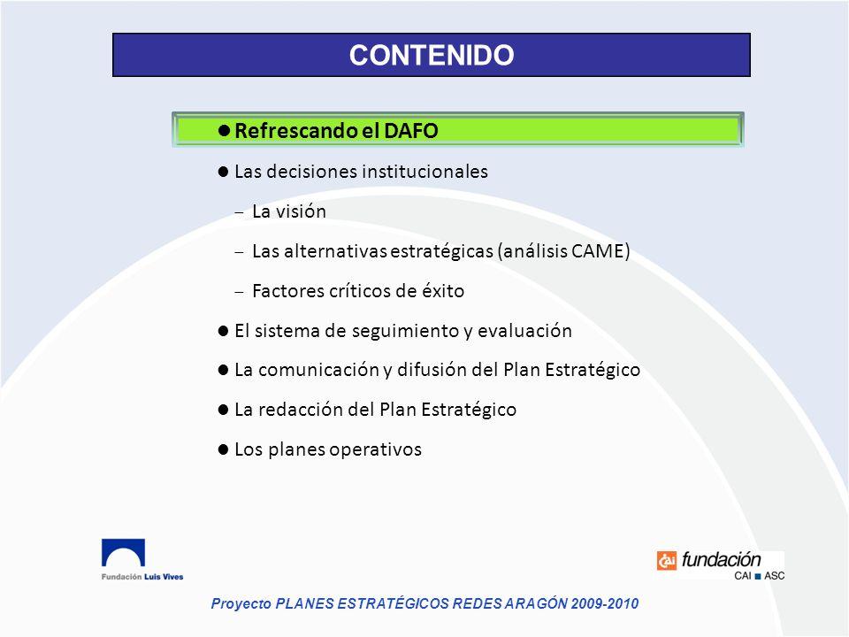 Proyecto PLANES ESTRATÉGICOS REDES ARAGÓN 2009-2010 Refrescando el DAFO Las decisiones institucionales La visión Las alternativas estratégicas (anális