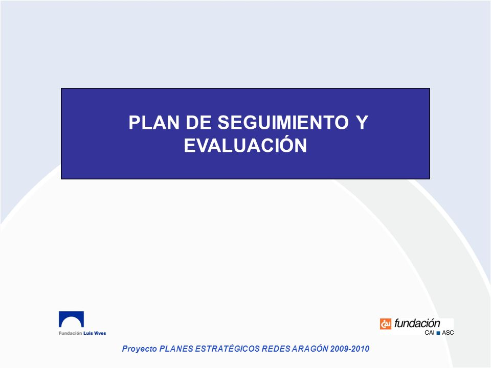 Proyecto PLANES ESTRATÉGICOS REDES ARAGÓN 2009-2010 PLAN DE SEGUIMIENTO Y EVALUACIÓN