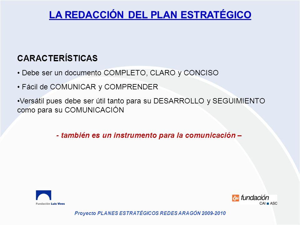Proyecto PLANES ESTRATÉGICOS REDES ARAGÓN 2009-2010 CARACTERÍSTICAS Debe ser un documento COMPLETO, CLARO y CONCISO Fácil de COMUNICAR y COMPRENDER Ve