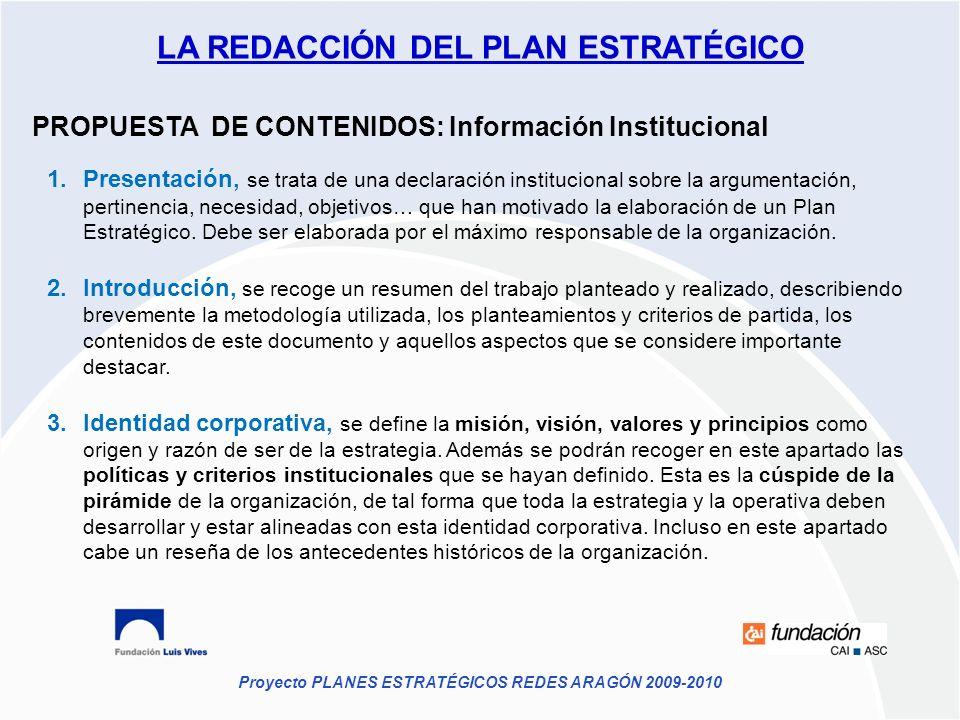 Proyecto PLANES ESTRATÉGICOS REDES ARAGÓN 2009-2010 PROPUESTA DE CONTENIDOS: Información Institucional 1.Presentación, se trata de una declaración ins