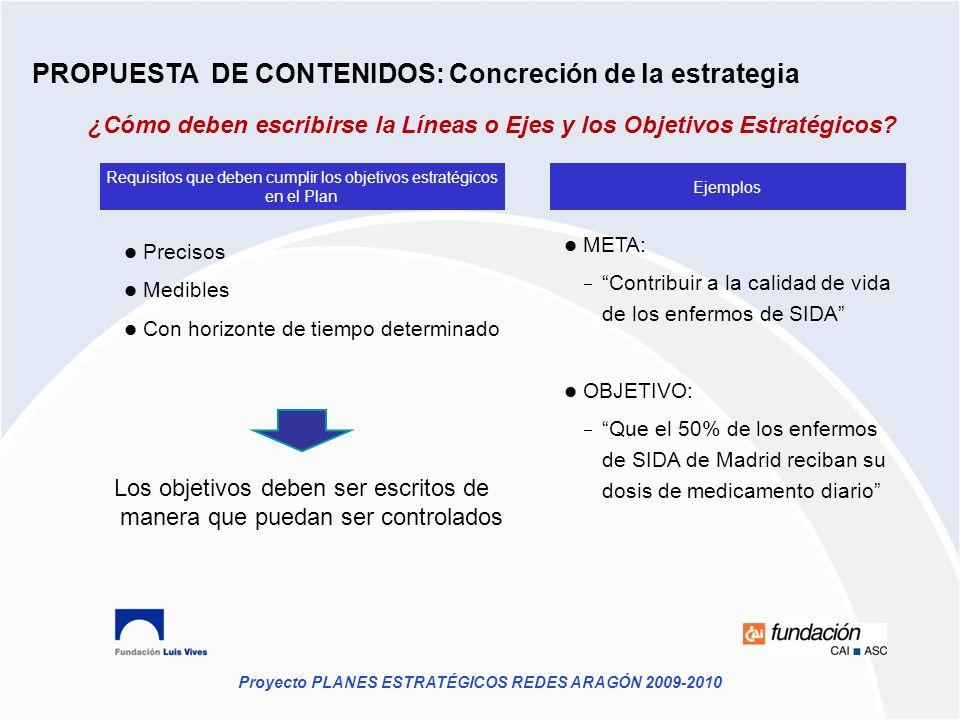 Proyecto PLANES ESTRATÉGICOS REDES ARAGÓN 2009-2010 ¿Cómo deben escribirse la Líneas o Ejes y los Objetivos Estratégicos? Los objetivos deben ser escr
