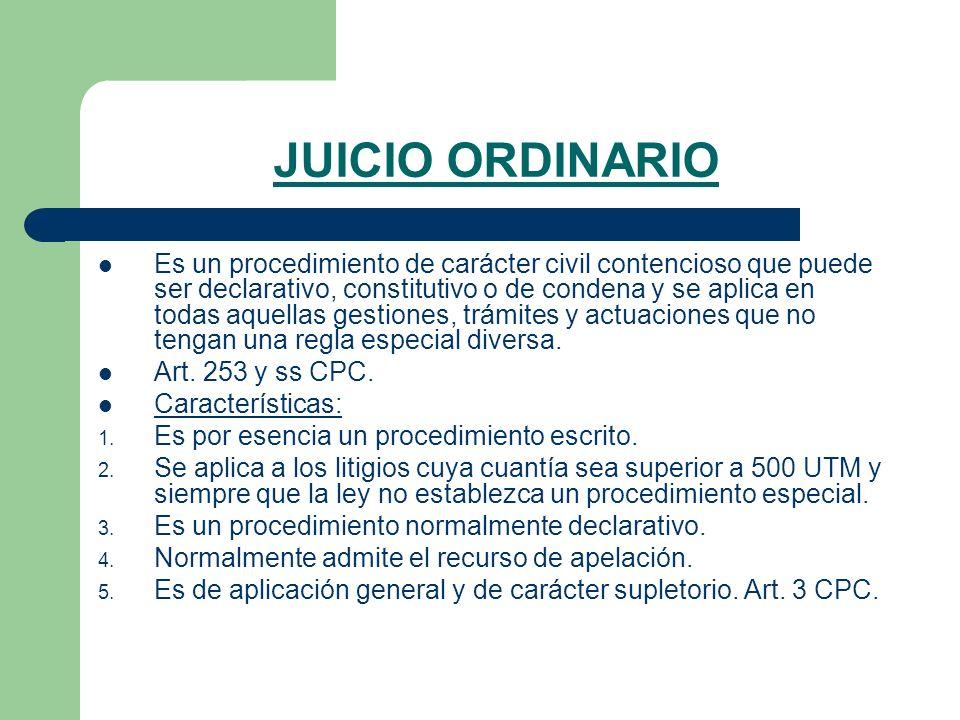 JUICIO ORDINARIO Es un procedimiento de carácter civil contencioso que puede ser declarativo, constitutivo o de condena y se aplica en todas aquellas gestiones, trámites y actuaciones que no tengan una regla especial diversa.