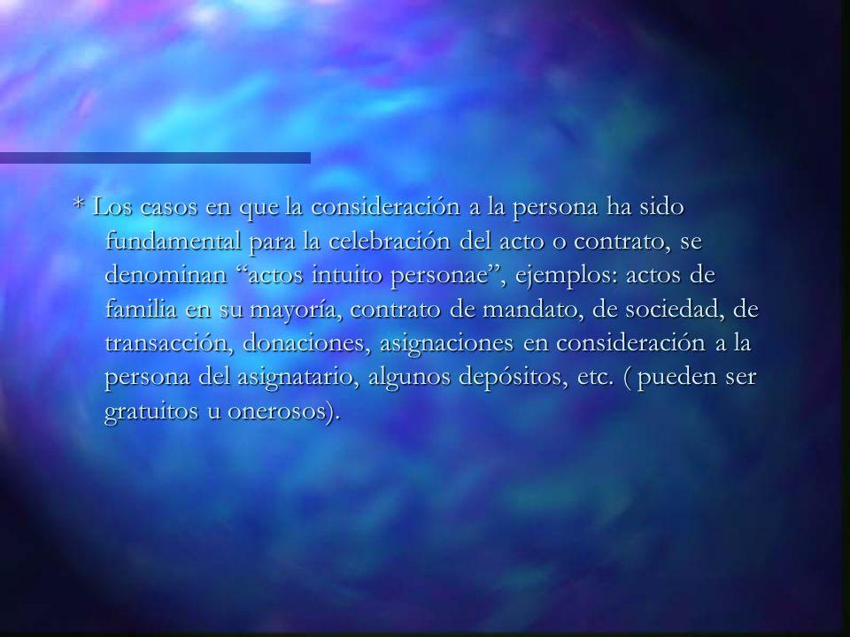 * Los casos en que la consideración a la persona ha sido fundamental para la celebración del acto o contrato, se denominan actos intuito personae, eje
