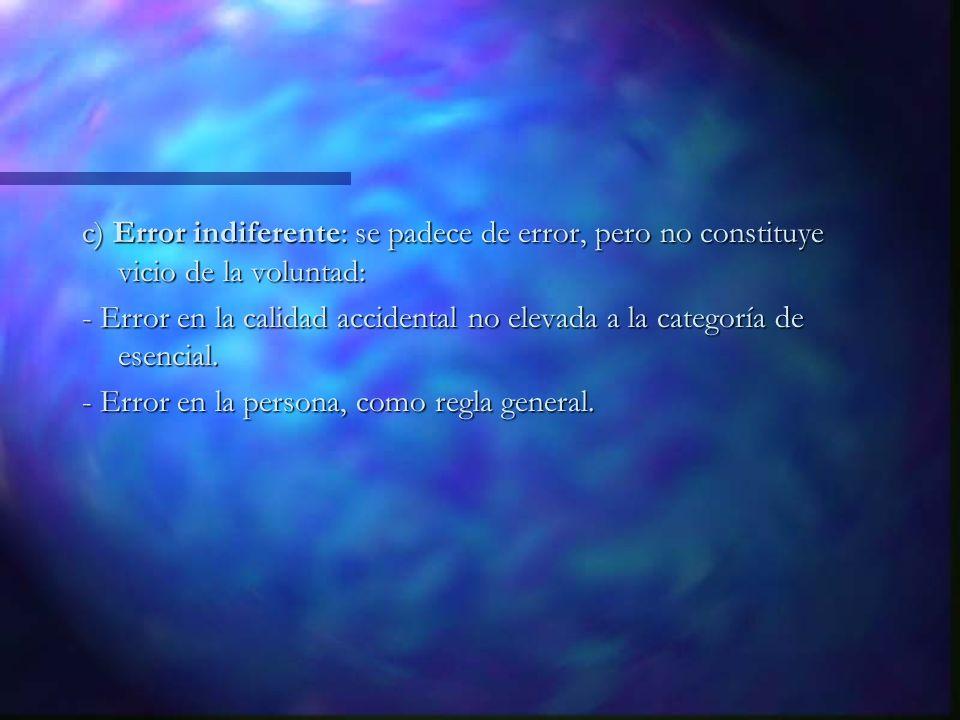 c) Error indiferente: se padece de error, pero no constituye vicio de la voluntad: - Error en la calidad accidental no elevada a la categoría de esenc