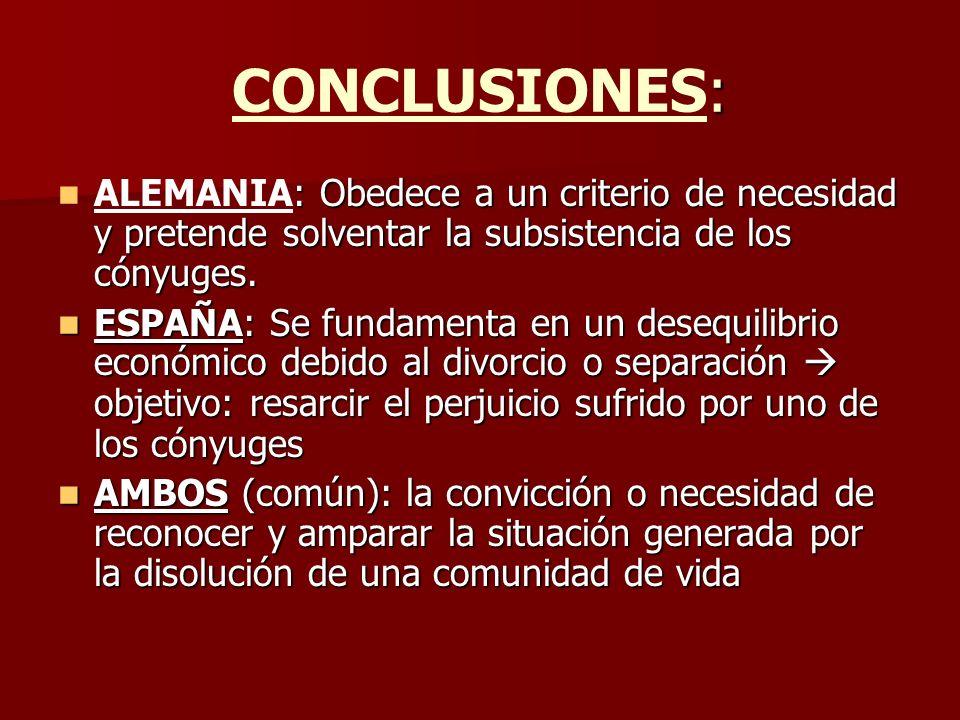 : CONCLUSIONES: : Obedece a un criterio de necesidad y pretende solventar la subsistencia de los cónyuges. ALEMANIA: Obedece a un criterio de necesida