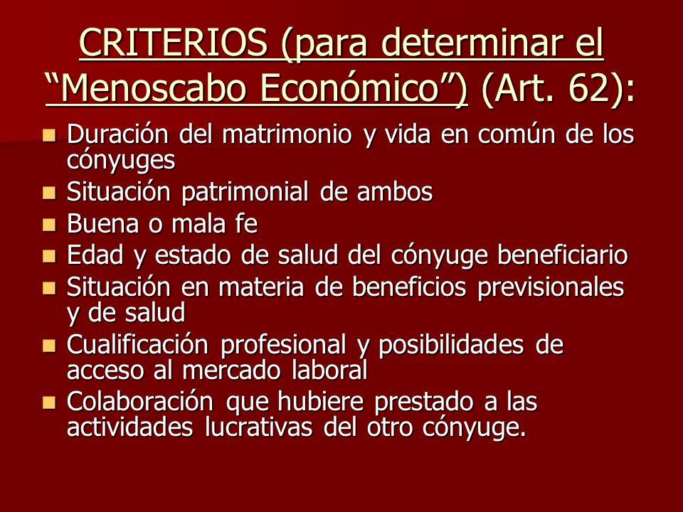 CRITERIOS (para determinar el Menoscabo Económico) (Art. 62): Duración del matrimonio y vida en común de los cónyuges Duración del matrimonio y vida e