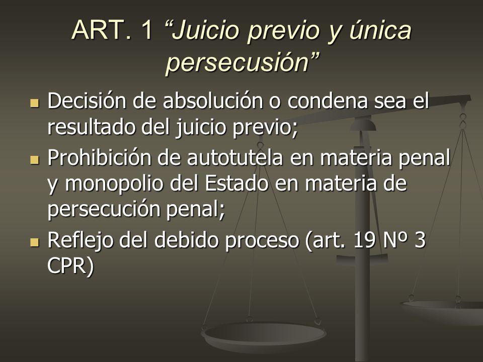 ART. 1 Juicio previo y única persecusión Decisión de absolución o condena sea el resultado del juicio previo; Decisión de absolución o condena sea el