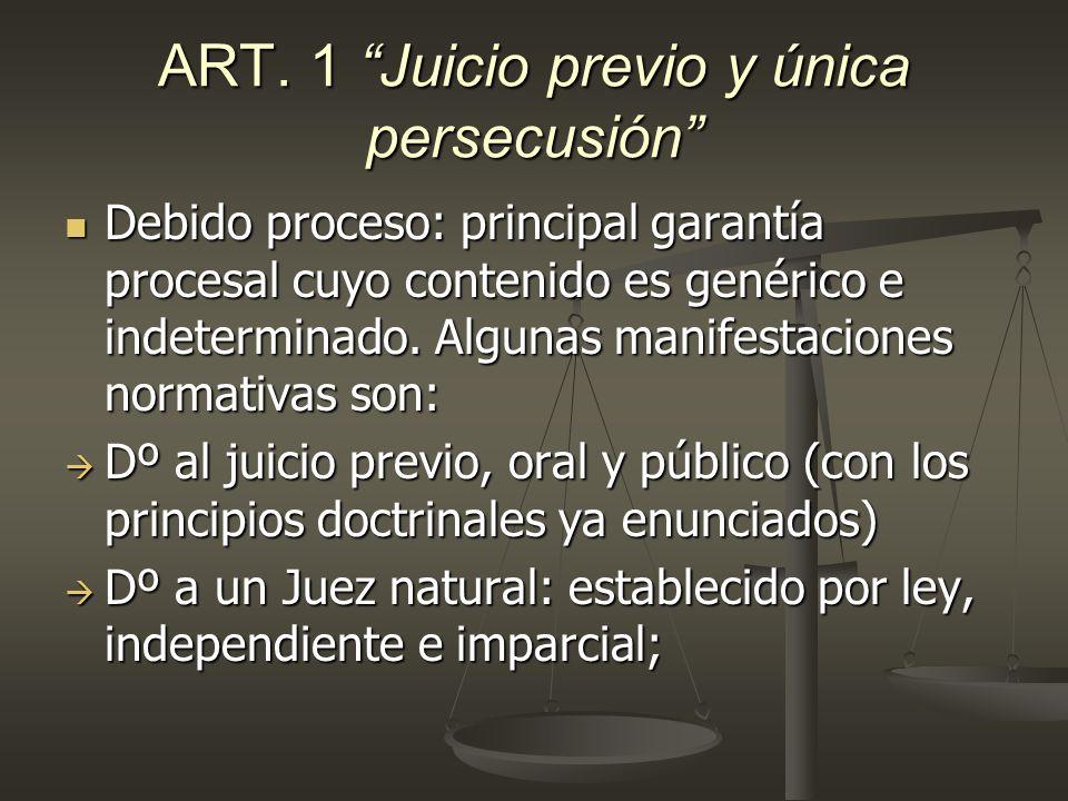 ART. 1 Juicio previo y única persecusión Debido proceso: principal garantía procesal cuyo contenido es genérico e indeterminado. Algunas manifestacion