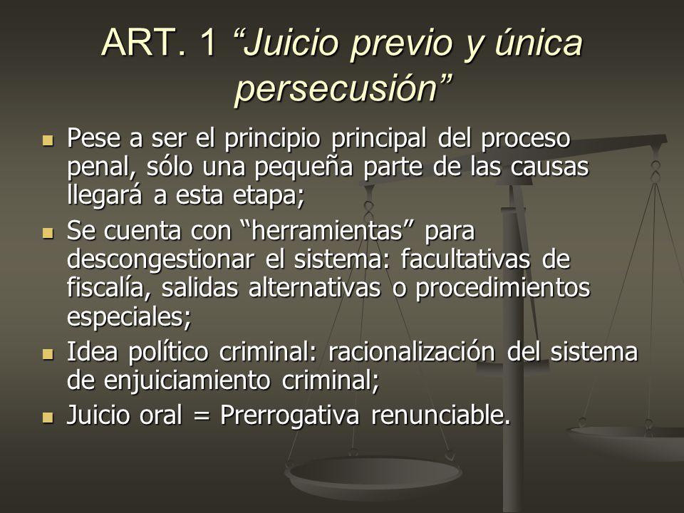 ART. 1 Juicio previo y única persecusión Pese a ser el principio principal del proceso penal, sólo una pequeña parte de las causas llegará a esta etap