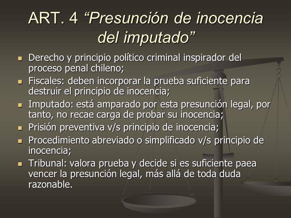 ART. 4 Presunción de inocencia del imputado Derecho y principio político criminal inspirador del proceso penal chileno; Derecho y principio político c