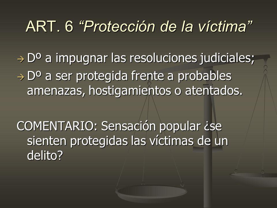 ART. 6 Protección de la víctima Dº a impugnar las resoluciones judiciales; Dº a impugnar las resoluciones judiciales; Dº a ser protegida frente a prob