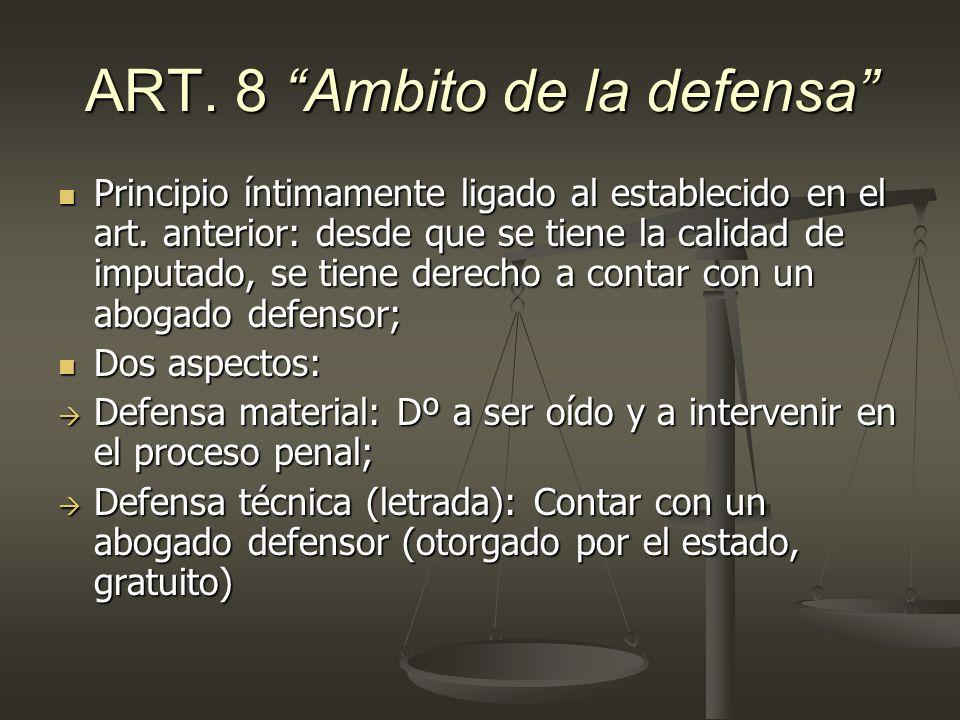 ART. 8 Ambito de la defensa Principio íntimamente ligado al establecido en el art. anterior: desde que se tiene la calidad de imputado, se tiene derec