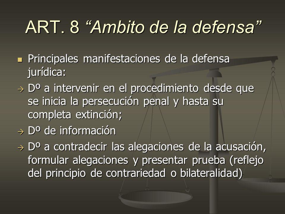 ART. 8 Ambito de la defensa Principales manifestaciones de la defensa jurídica: Principales manifestaciones de la defensa jurídica: Dº a intervenir en