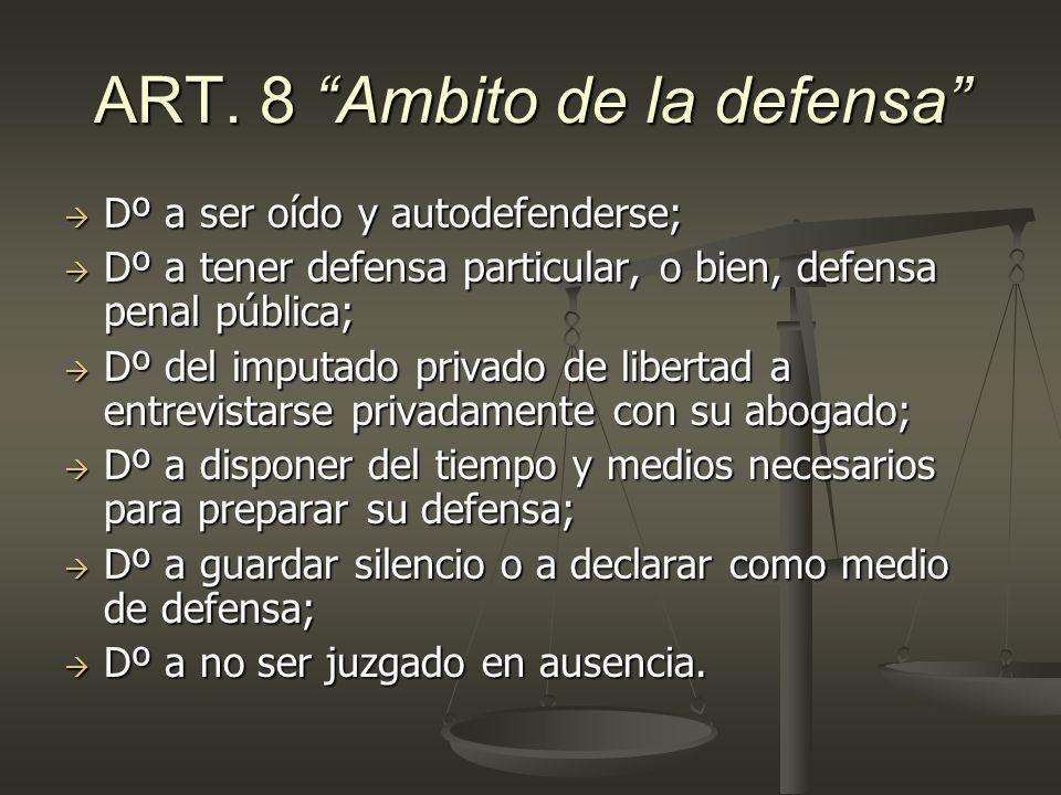 ART. 8 Ambito de la defensa Dº a ser oído y autodefenderse; Dº a ser oído y autodefenderse; Dº a tener defensa particular, o bien, defensa penal públi