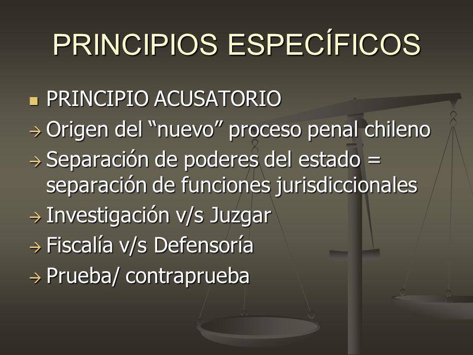 PRINCIPIOS ESPECÍFICOS PRINCIPIO ACUSATORIO PRINCIPIO ACUSATORIO Origen del nuevo proceso penal chileno Origen del nuevo proceso penal chileno Separac