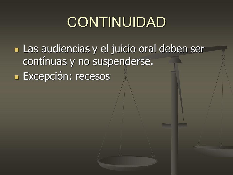 CONTINUIDAD Las audiencias y el juicio oral deben ser contínuas y no suspenderse. Las audiencias y el juicio oral deben ser contínuas y no suspenderse