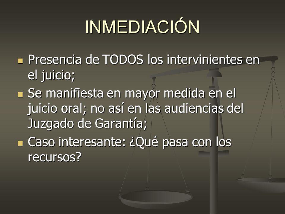 INMEDIACIÓN Presencia de TODOS los intervinientes en el juicio; Presencia de TODOS los intervinientes en el juicio; Se manifiesta en mayor medida en e