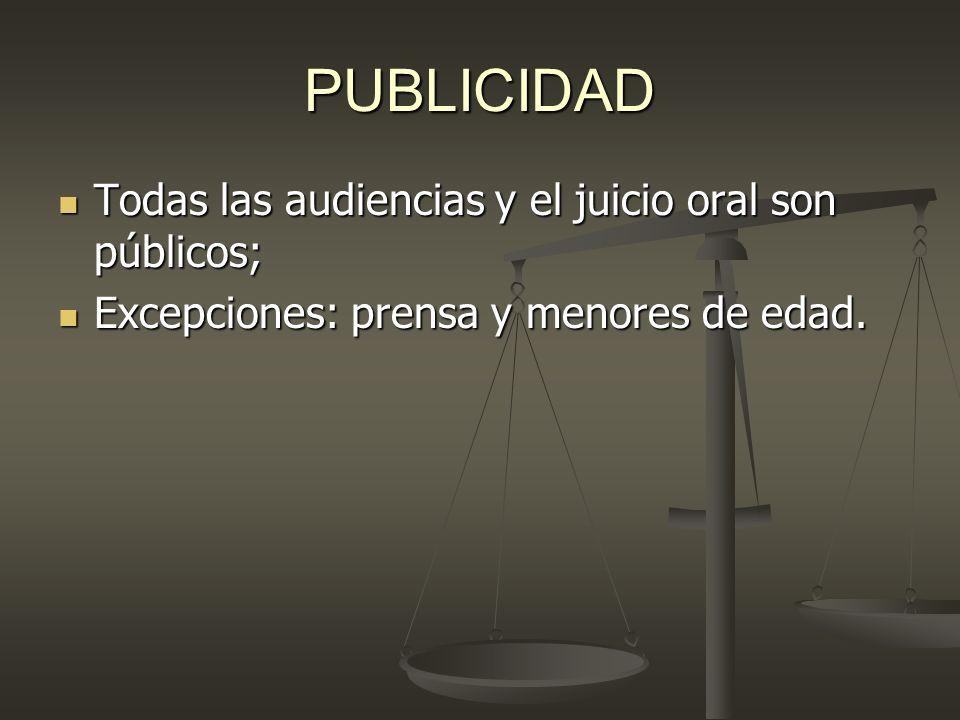 PUBLICIDAD Todas las audiencias y el juicio oral son públicos; Todas las audiencias y el juicio oral son públicos; Excepciones: prensa y menores de ed