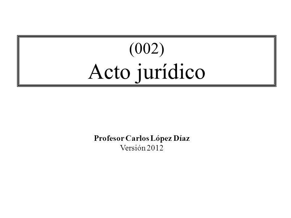 (002) Acto jurídico Profesor Carlos López Díaz Versión 2012