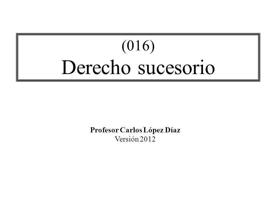 (016) Derecho sucesorio Profesor Carlos López Díaz Versión 2012