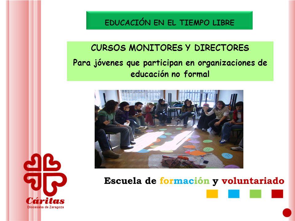 Escuela de formación y voluntariado EDUCACIÓN EN EL TIEMPO LIBRE CURSOS MONITORES Y DIRECTORES Para jóvenes que participan en organizaciones de educación no formal