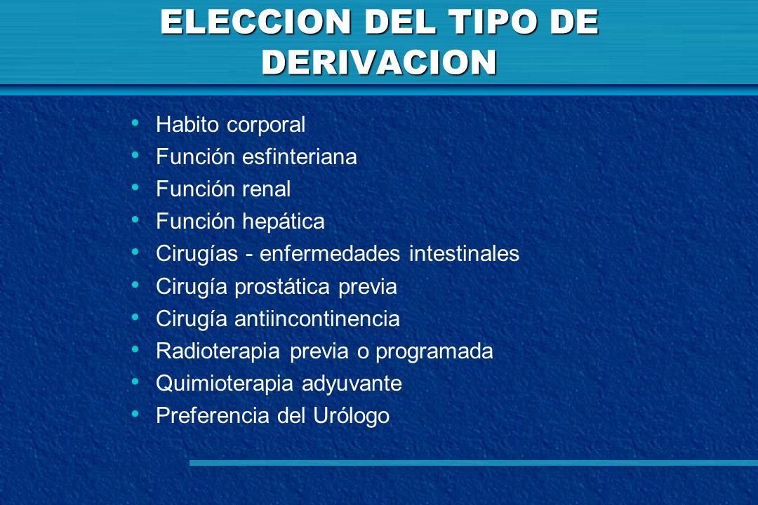 ELECCION DEL TIPO DE DERIVACION Habito corporal Función esfinteriana Función renal Función hepática Cirugías - enfermedades intestinales Cirugía prost