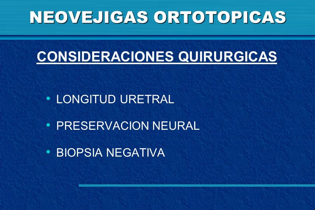 NEOVEJIGAS ORTOTOPICAS LONGITUD URETRAL PRESERVACION NEURAL BIOPSIA NEGATIVA CONSIDERACIONES QUIRURGICAS
