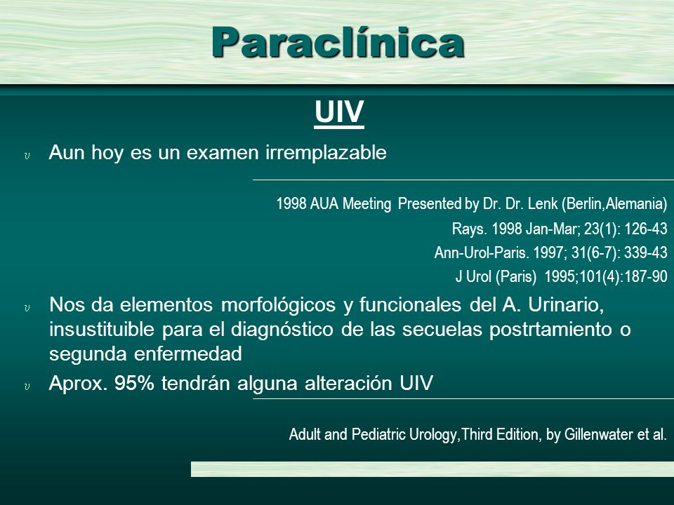 Paraclínica Aun hoy es un examen irremplazable 1998 AUA Meeting Presented by Dr. Dr. Lenk (Berlin,Alemania) Rays. 1998 Jan-Mar; 23(1): 126-43 Ann-Urol