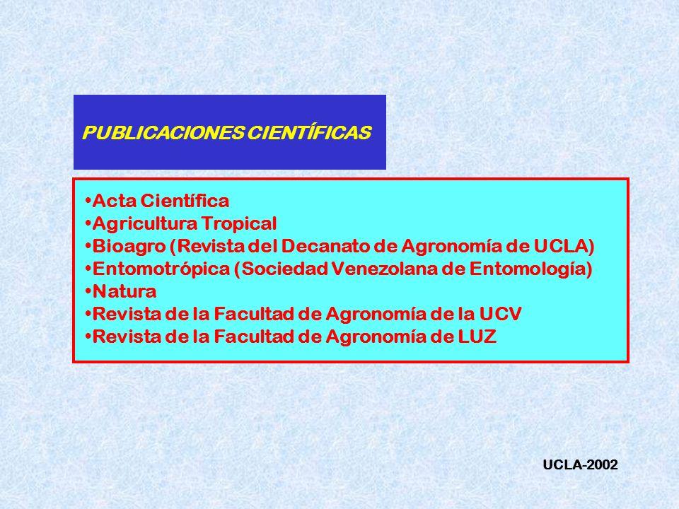 PUBLICACIONES CIENTÍFICAS Acta Científica Agricultura Tropical Bioagro (Revista del Decanato de Agronomía de UCLA) Entomotrópica (Sociedad Venezolana
