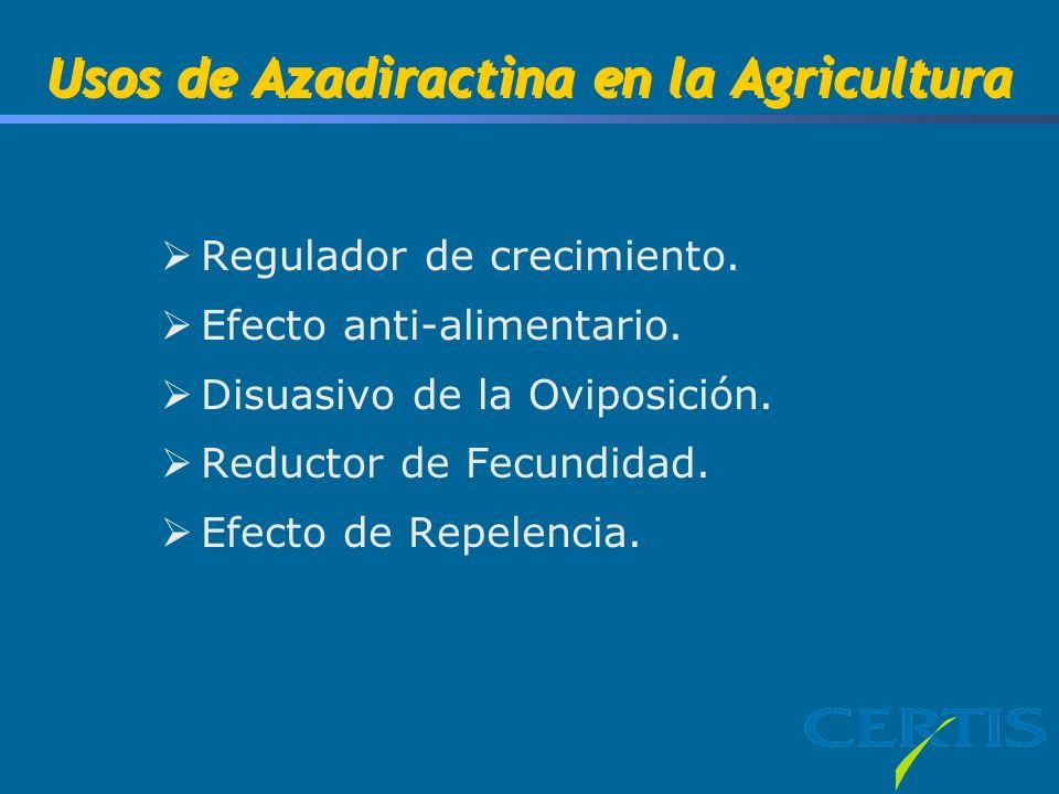 Usos de Azadiractina en la Agricultura Regulador de crecimiento. Efecto anti-alimentario. Disuasivo de la Oviposición. Reductor de Fecundidad. Efecto
