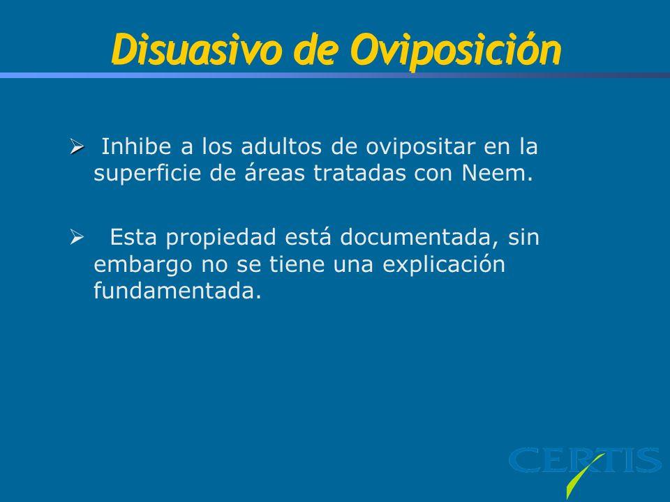 Disuasivo de Oviposición Inhibe a los adultos de ovipositar en la superficie de áreas tratadas con Neem. Esta propiedad está documentada, sin embargo